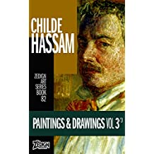 Childe Hassam - Paintings & Drawings Vol 3 (Zedign Art Series Book 82)