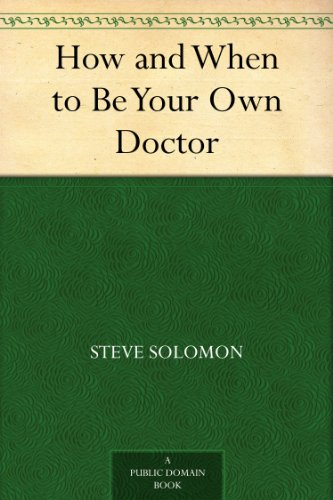 How and When to Be Your Own Doctor by [Solomon, Steve, Moser, Isabel]