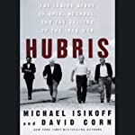 Hubris: The Inside Story of Spin, Scandal, and the Selling of the Iraq War | Michael Isikoff,David Corn