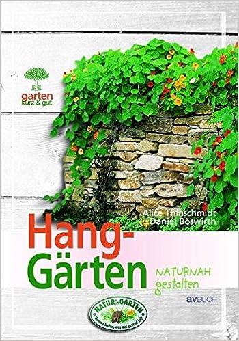 Hanggrten Naturnah Gestalten Garten Kurz Gut Amazonde Alice Thinschmidt  Daniel Bswirth Bcher