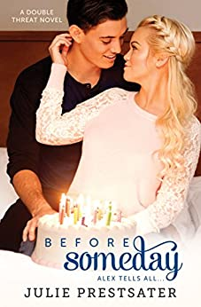 Before Someday- Alex Tells All (Double Threat Series Book 9) by [Prestsater, Julie]