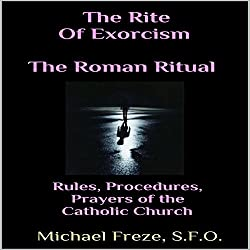 The Rite of Exorcism: The Roman Ritual