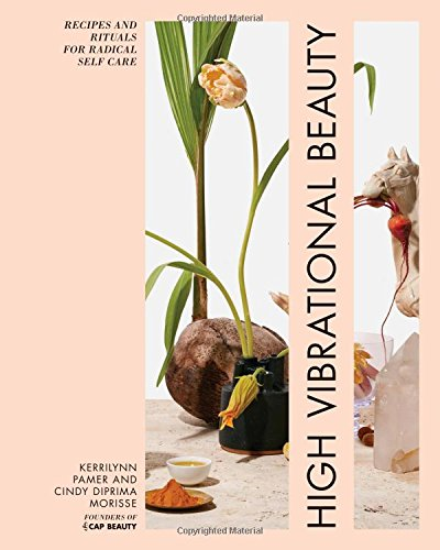 High Vibrational Beauty: Recipes & Rituals for Radical Self Care cover