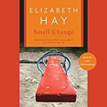 Small Change Audiobook by Elizabeth Hay Narrated by Kate Greenhouse