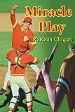 Miracle Play, R. Keith Clingan, 0595166083