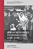 Jewish Responses to Persecution, 1933–1946: A Source Reader (Documenting Life and Destruction: Holocaust Sources in Context)