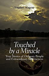 Touched by a Miracle: True Stories of Ordinary People and Extraordinary Experiences
