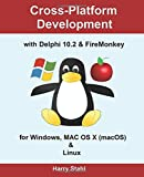 Cross-Platform Development with Delphi 10.2 & FireMonkey for Windows, MAC OS X (macOS) & Linux