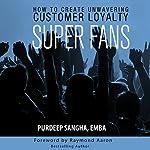 Super Fans: How to Create Unwavering Customer Loyalty |  EMBA,Purdeep Sangha