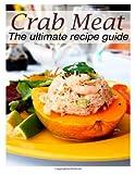 Crab Meat :the Ultimate Recipe Guide, Susan Hewsten, 1492886017