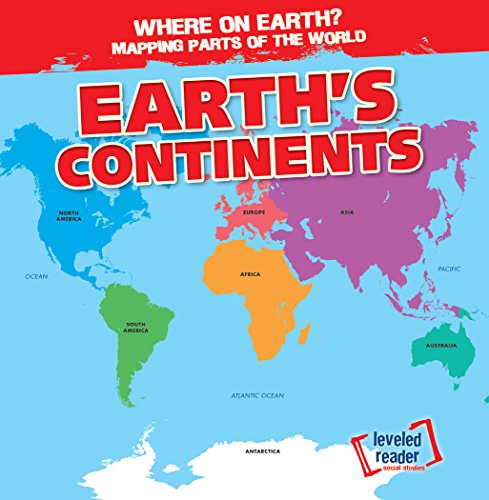 Earth's Continents (Where on Earth? Mapping Parts of the World) by Gareth Stevens Pub