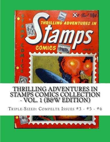 Read Online Thrilling Adventures In Stamps Comics Collection - Vol. 1 (B&W Edition): Triple-Sized: Complete Issues #3 - #5 - #6 PDF ePub fb2 ebook