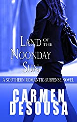 Land of the Noonday Sun (A Southern Romantic-Suspense Novel Book 2)