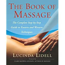 The Book of Massage: The Complete Step-By-Step Guide to Eastern and Western Technique