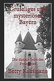 Gruseliges und mysterioeses Bayern: Special Edition (Gruseliges und mysteriöses Deutschland, Band 1)