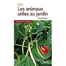 Les animaux utiles au jardin: Guide de lutte biologique (Guide pratique)