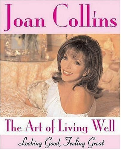 The Art of Living Well: Looking Good, Feeling Great by Joan Collins (2006-11-01)