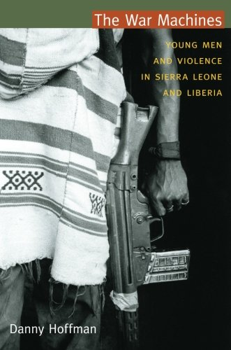 The War Machines: Young Men and Violence in Sierra Leone and Liberia (The Cultures and Practice of Violence) pdf epub