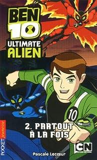 Ben 10 Ultimate Alien, Tome 2 : Partout à la fois par Pascale Lecoeur