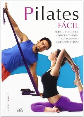 Pilates Fácil: Método de Control Corporal y Mental Completo ...
