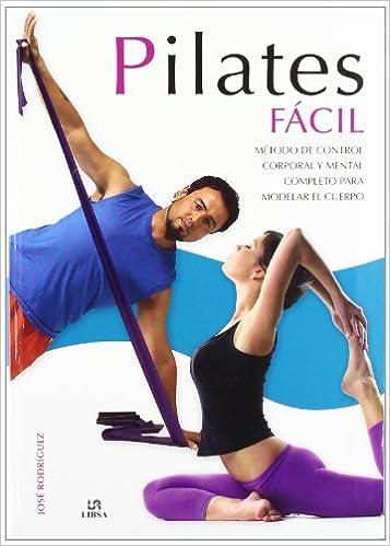 Pilates facil / Easy Pilates: Metodo de control corporal y ...