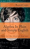 Algebra in Plain and Simple English, BookCaps Study Guides Staff, 1475184255