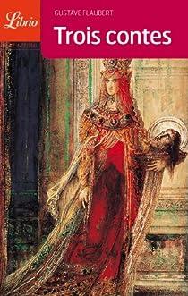 Trois contes : Un coeur simple - La légende de Saint Julien l'Hospitalier - Hérodias par Flaubert