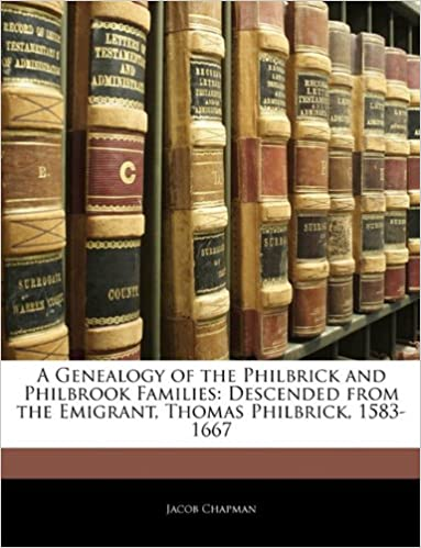 A Genealogy of the Philbrick and Philbrook Families: Descended from the Emigrant, Thomas Philbrick, 1583-1667