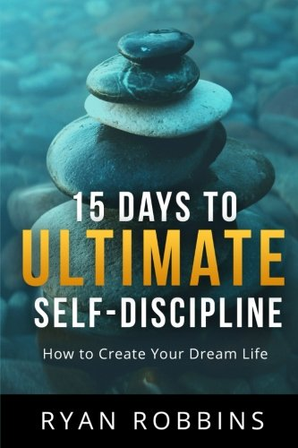Price comparison product image 15 Days to Ultimate Self-Discipline: How to Create Your Dream Life