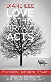 Collection 1 - The Break Up Diaries: Essays on courage for fearless and fabulous living: (Love & Other Brave Acts series)