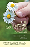 The Self-Aware Parent Two: 23 More Lessons for Growing With Your Children (The Self Aware Parent Book 2)