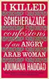 Front cover for the book I Killed Scheherazade: Confessions of an Angry Arab Woman by Joumana Haddad