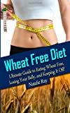 Wheat Free Diet: Ultimate Guide to Eating Wheat Free, Losing Your Belly, and Keeping It Off!, Natalie Ray, 1495499529