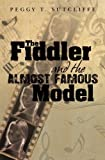 The Fiddler and the Almost Famous Model by Peggy T Sutcliffe (2010-09-16)