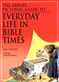 The Kregel Pictorial Guide to Everyday Life in Bible Times, Tim Dowley, 0825424658