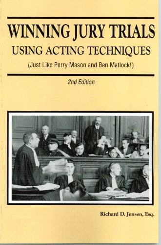 Winning Jury Trials Using Acting Techniques (Just Like Perry Mason and Ben Matlock!)