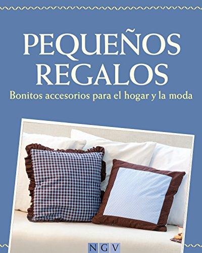 Pequeños regalos: Bonitos accesorios para el hogar y la moda - Con patrones de corte para descargar (Spanish Edition)