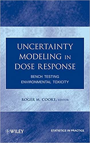 Uncertainty Modeling in Dose Response: Bench Testing Environmental Toxicity (Statistics in Practice)