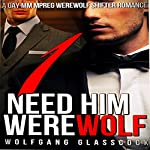 Need Him Werewolf 1: Wolfgang Glasscock's Need Him Series | Wolfgang Glasscock