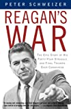 Front cover for the book Reagan's War: The Epic Story of His Forty Year Struggle and Final Triumph Over Communism by Peter Schweizer