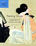 Painting Circles: Tsuchida Bakusen and Nihonga Collectives in Early Twentieth Century Japan, John Szostak, 9004216723