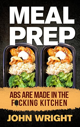 Meal Prep: Meal Prep...Abs Are Made In The F*cking Kitchen (Meal Prep, Meal Prepping, Nutrition Facts, Deep Nutrition)