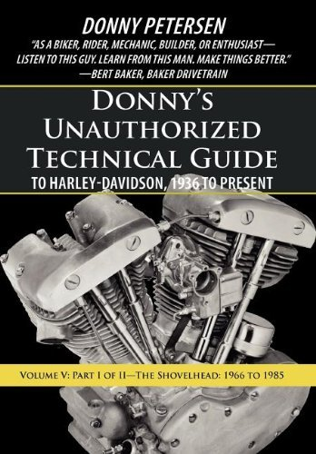 Donny's Unauthorized Technical Guide to Harley-Davidson, 1936 to Present: Volume V: Part I of II-The Shovelhead: 1966 to 1985 by Donny Petersen (2012-08-30)