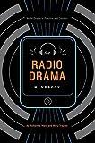 The Radio Drama Handbook: Audio Drama in Context and Practice (Audio Drama in Practice and Context)