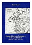 Russian Overseas Commerce with Great Britain During the Reign of Catherine II, Kaplan, Herbert H., 087169218X
