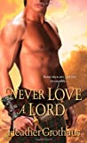 Never Love a Lord, Heather Grothaus, 1420112449
