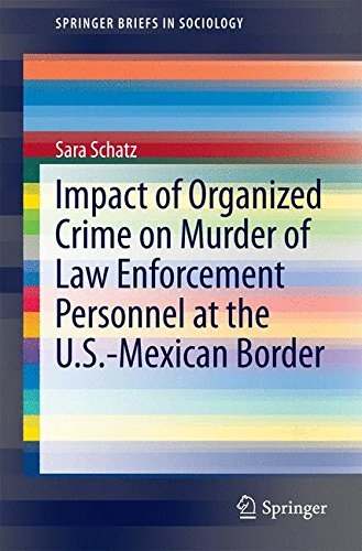 Impact of Organized Crime on Murder of Law Enforcement Personnel at the U.S.-Mexican Border (SpringerBriefs in Sociology)