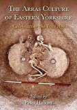 The Arras Culture of Eastern Yorkshire - Celebrating the Iron Age: Proceedings of 'Arras 200 - celebrating the Iron Age.' Royal Archaeological Institute ... Society and East R (English Edition)