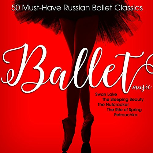 (Ballet Music: 50 Must-Have Russian Ballet Classics)