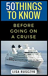 50 Things to Know Before Going on a Cruise: Time Saving Tips to Book, Pack For, and Enjoy a Cruise